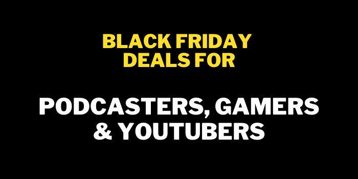 Black Friday Deals For Podcasters, Gamers & YouTubers