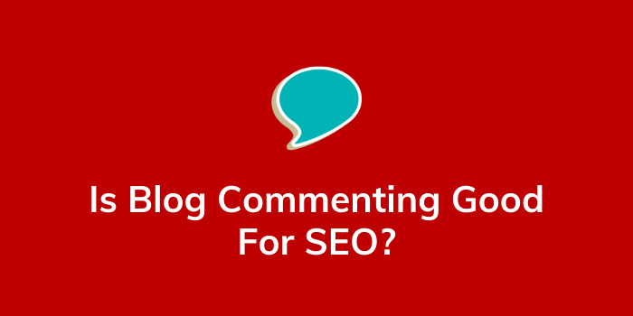 Is Blog Commenting Good For SEO
