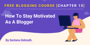 free blogging course - how to stay motivated as a blogger
