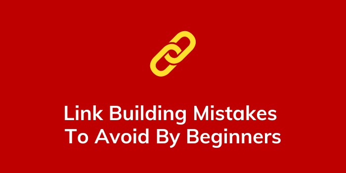 link building mistakes to avoid by beginners in 2021